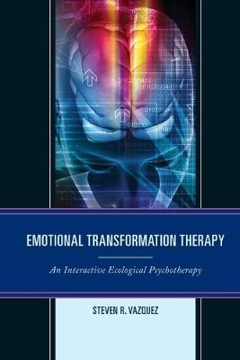 Emotional Transformation Therapy: An Interactive Ecological Psychotherapy (Paperback)