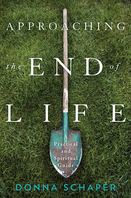 Approaching the End of Life: A Practical and Spiritual Guide (Hardback)
