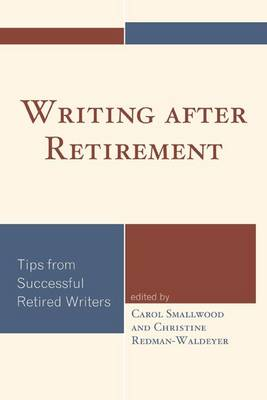 Writing after Retirement: Tips from Successful Retired Writers (Paperback)