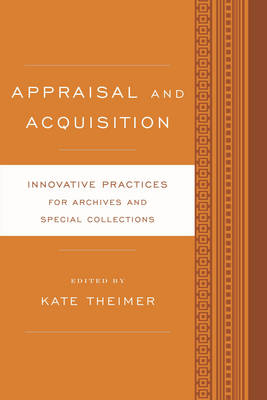 Appraisal and Acquisition: Innovative Practices for Archives and Special Collections - Innovative Practices for Archives and Special Collections (Paperback)