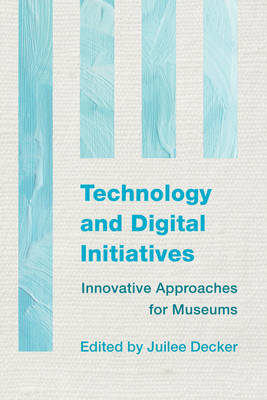 Technology and Digital Initiatives: Innovative Approaches for Museums - Innovative Approaches for Museums (Paperback)
