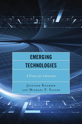 Emerging Technologies: A Primer for Librarians (Paperback)