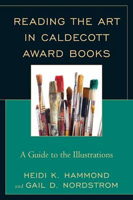 Reading the Art in Caldecott Award Books: A Guide to the Illustrations (Hardback)