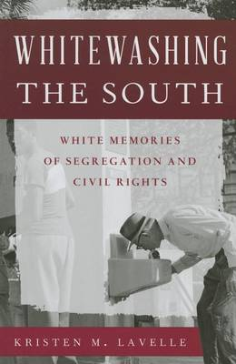 Whitewashing the South: White Memories of Segregation and Civil Rights - Perspectives on a Multiracial America (Paperback)
