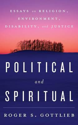 Political and Spiritual: Essays on Religion, Environment, Disability, and Justice (Hardback)
