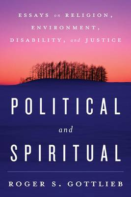 Political and Spiritual: Essays on Religion, Environment, Disability, and Justice (Paperback)