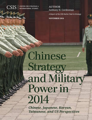 Chinese Strategy and Military Power in 2014: Chinese, Japanese, Korean, Taiwanese and US Assessments - CSIS Reports (Paperback)