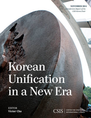 Korean Unification in a New Era - CSIS Reports (Paperback)