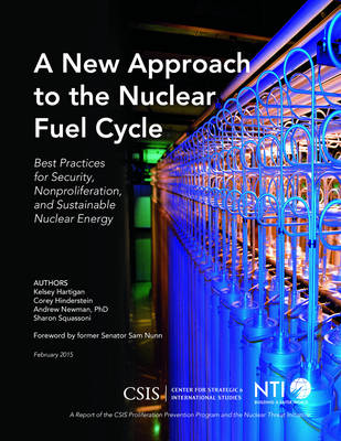 A New Approach to the Nuclear Fuel Cycle: Best Practices for Security, Nonproliferation, and Sustainable Nuclear Energy - CSIS Reports (Paperback)