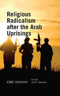 Religious Radicalism after the Arab Uprisings - CSIS Reports (Paperback)