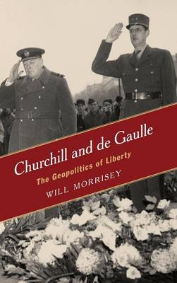 Churchill and de Gaulle: The Geopolitics of Liberty (Hardback)
