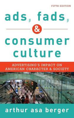Ads, Fads, and Consumer Culture: Advertising's Impact on American Character and Society (Hardback)