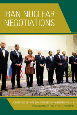 Iran Nuclear Negotiations: Accord and Detente since the Geneva Agreement of 2013 (Hardback)
