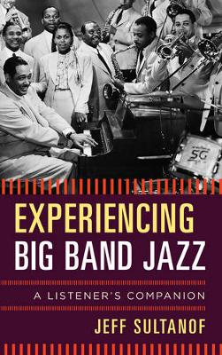 Experiencing Big Band Jazz: A Listener's Companion - Listener's Companion (Hardback)