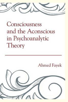 Consciousness and the Aconscious in Psychoanalytic Theory (Hardback)