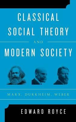 Classical Social Theory and Modern Society: Marx, Durkheim, Weber (Hardback)