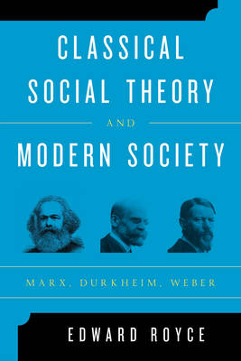 Classical Social Theory and Modern Society: Marx, Durkheim, Weber (Paperback)