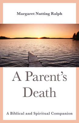 A Parent's Death: A Biblical and Spiritual Companion (Hardback)