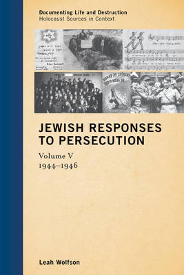 Jewish Responses to Persecution: 1944-1946 - Documenting Life and Destruction: Holocaust Sources in Context (Hardback)