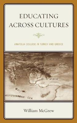 Educating across Cultures: Anatolia College in Turkey and Greece (Hardback)