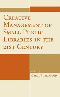Creative Management of Small Public Libraries in the 21st Century (Hardback)