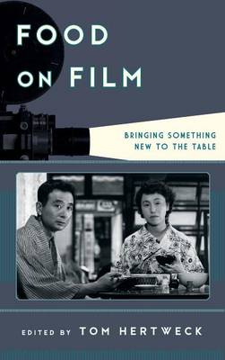 Food on Film: Bringing Something New to the Table - Film and History (Hardback)