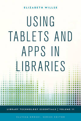Using Tablets and Apps in Libraries - Library Technology Essentials 11 (Paperback)