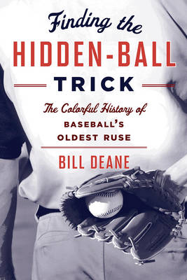 Finding the Hidden Ball Trick: The Colorful History of Baseball's Oldest Ruse (Paperback)