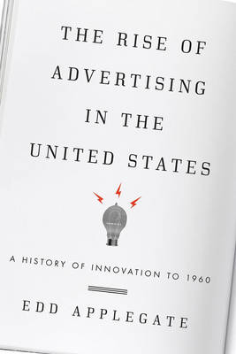 The Rise of Advertising in the United States: A History of Innovation to 1960 (Paperback)