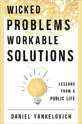 Wicked Problems, Workable Solutions: Lessons from a Public Life (Hardback)