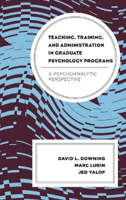 Teaching, Training, and Administration in Graduate Psychology Programs: A Psychoanalytic Perspective (Paperback)