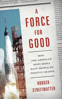 A Force for Good: How the American News Media Have Propelled Positive Change (Hardback)
