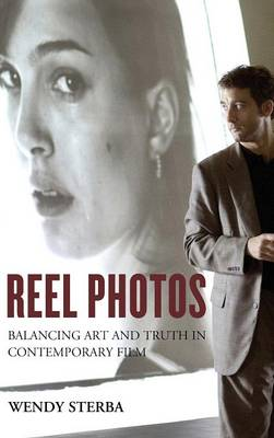 Reel Photos: Balancing Art and Truth in Contemporary Film (Hardback)