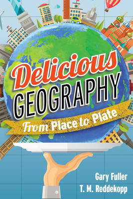 Delicious Geography: From Place to Plate (Paperback)