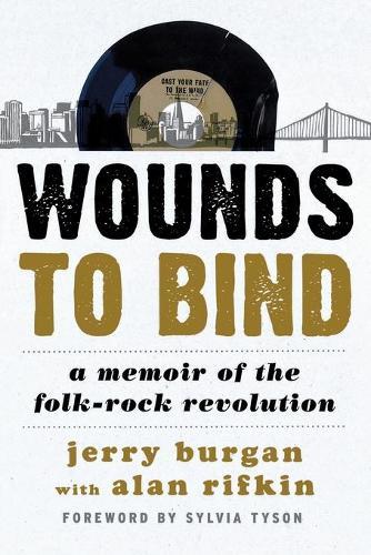Wounds to Bind: A Memoir of the Folk-Rock Revolution (Paperback)