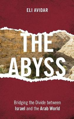 The Abyss: Bridging the Divide between Israel and the Arab World (Hardback)