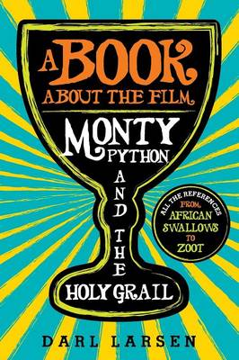A Book about the Film Monty Python and the Holy Grail: All the References from African Swallows to Zoot (Hardback)
