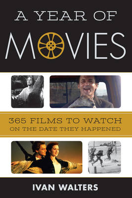 A Year of Movies: 365 Films to Watch on the Date They Happened (Hardback)