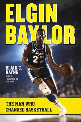 Elgin Baylor: The Man Who Changed Basketball (Hardback)