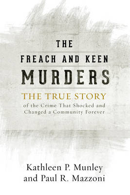 The Freach and Keen Murders: The True Story of the Crime That Shocked and Changed a Community Forever (Hardback)