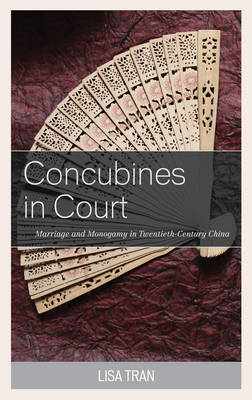 Concubines in Court: Marriage and Monogamy in Twentieth-Century China (Hardback)