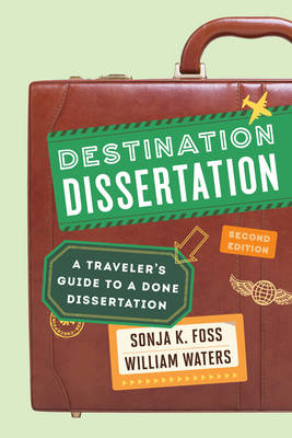 Destination Dissertation: A Traveler's Guide to a Done Dissertation (Hardback)