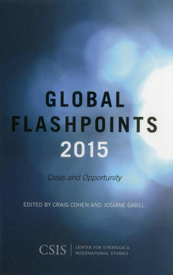 Global Flashpoints 2015: Crisis and Opportunity - CSIS Reports (Paperback)