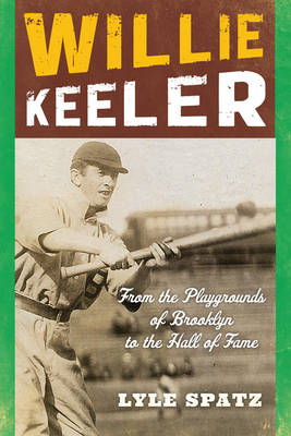 Willie Keeler: From the Playgrounds of Brooklyn to the Hall of Fame (Paperback)