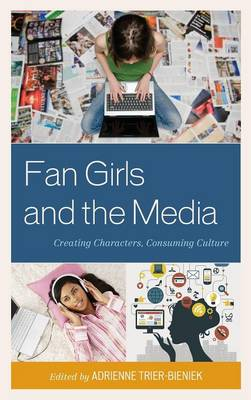 Fan Girls and the Media: Creating Characters, Consuming Culture (Hardback)