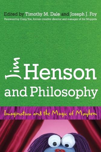 Jim Henson and Philosophy: Imagination and the Magic of Mayhem (Paperback)