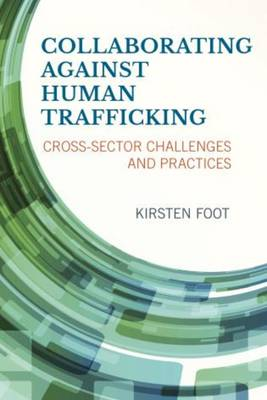 Collaborating against Human Trafficking: Cross-Sector Challenges and Practices (Paperback)