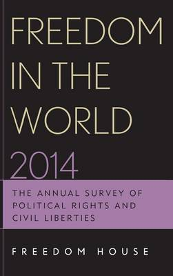 Freedom in the World 2014: The Annual Survey of Political Rights and Civil Liberties - Freedom in the World (Hardback)