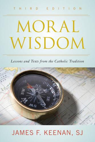 Moral Wisdom: Lessons and Texts from the Catholic Tradition (Paperback)