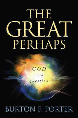 The Great Perhaps: God as a Question (Hardback)